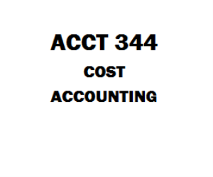 ACCT 344 Cost Accounting Week 1 to 8 | eBooks | Education
