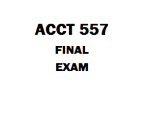 ACCT 557 Final Exam | eBooks | Education