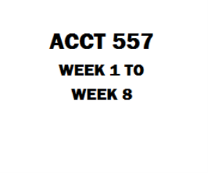 ACCT 557 Week 1 to 8 | eBooks | Education