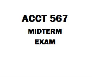 ACCT 567 Midterm Exam | eBooks | Education