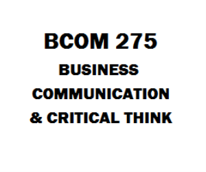 BCOM 275 Business Communications and Critical Thinking | eBooks | Education