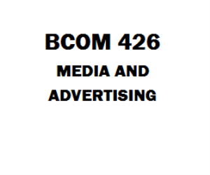 BCOM 426 Media and Advertising Week 1 to 5 | eBooks | Education