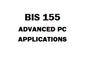 BIS 155 Advanced PC Applications Week 1 to 8 | eBooks | Education