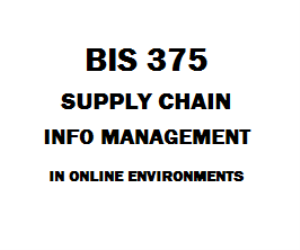 BIS 375 Supply Chain Information Management in Online Environments | eBooks | Education