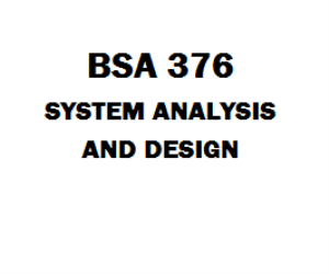 BSA 376 System Analysis and Design Week 1 to 5 | eBooks | Education