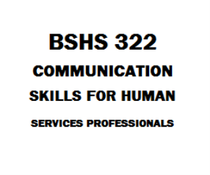 BSHS 322 Communications skills for the Human Services Professional | eBooks | Education