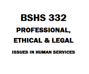 BSHS 332 Professional, Ethical and Legal Issues in Human Services | eBooks | Education