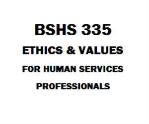 BSHS 335 Ethics and Values for Human Service Professionals | eBooks | Education