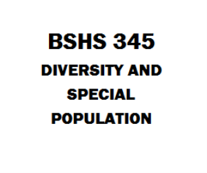 BSHS 345 Diversity and Special Population Week 1 to 5 | eBooks | Education