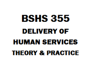BSHS 355 Delivery of Human Services: Theory and Practice | eBooks | Education