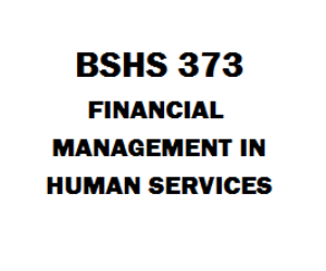 BSHS 373 Financial Management in Human Services | eBooks | Education