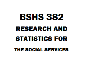 BSHS 382 Research and Statistics for the Social Sciences | eBooks | Education