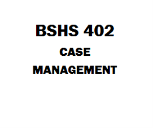 BSHS 402 Case Management Week 1 to 5 | eBooks | Education