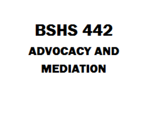 BSHS 442 Advocacy and Mediation Week 1 to 5 | eBooks | Education