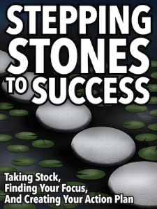stepping stones to success: taking stock, finding your focus, and creating your action plan special report