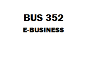BUS 352 E-Business Week 1 to 5 | eBooks | Education