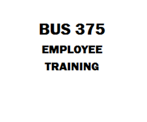 BUS 375 Employee Training Week 1 to 5 | eBooks | Education