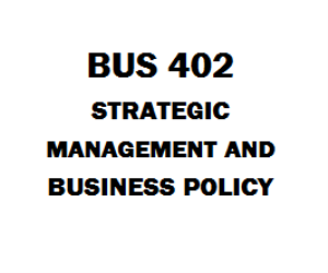 BUS 402 Strategic Management and Business Policy Week 1 to 5 | eBooks | Education