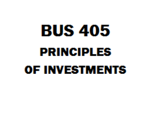 BUS 405 Principles of Investments Week 1 to 5 | eBooks | Education