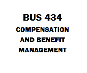 BUS 434 Compensation and Benefit Management Week 1 to 5 | eBooks | Education