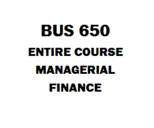 BUS 650 Managerial Finance Week 1 to 6 | eBooks | Education