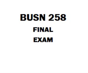 BUSN 258 Final Exam 1 | eBooks | Education