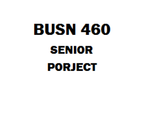 BUSN 460 Senior Project Week 1 to 8 | eBooks | Education