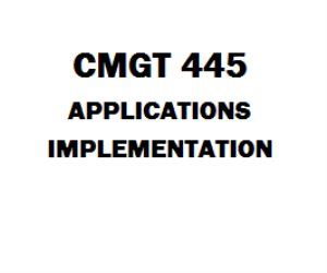 CMGT 445 Applications Implementation Week 1 to 5 | eBooks | Education