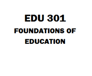 EDU 301 Foundations of Education Week 1 to 5 | eBooks | Education