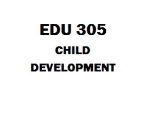 EDU 305 Child Development Week 1 to 5 | eBooks | Education