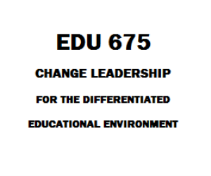 EDU 675 Change Leadership for the Differentiated Educational Environment | eBooks | Education