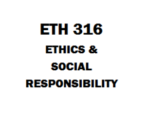 ETH 316 Ethics and Social Responsibility, Assignment, DQ, 03 Final Exam | eBooks | Education