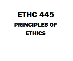 ETHC 445 Principles of Ethics Week 1 to 8 | eBooks | Education