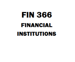 FIN 366 Financial Institutions Week 1 to 5 | eBooks | Education