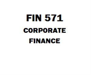 FIN 571 Corporate Finance Week 1 to 6, Assignment, Quiz, 06 Final Exam | eBooks | Education