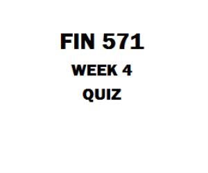FIN 571 Week 4 Quiz | eBooks | Education