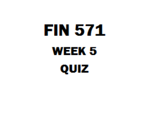 FIN 571 Week 5 Quiz | eBooks | Education