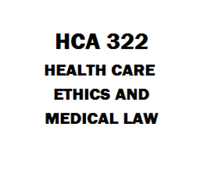 HCA 322 Health Care Ethics and Medical Law | eBooks | Education