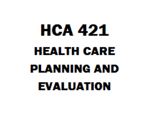 HCA 421 Health Care Planning and Evaluation | eBooks | Education