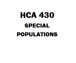 hca 430 special populations Perspective answer the question: hca 430 hca430 special populations complete / entire class hca 430 ashford/hca 430 week 2 dq 1 vulnerable populationsdoc hca 430 ashford/hca 430 week 2 dq 2 resource availabilitydoc.