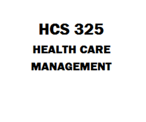 HCS 325 Health Care Management | eBooks | Education