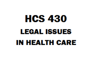 HCS 430 Legal Issues in Health Care Week 1 to 5 | eBooks | Education