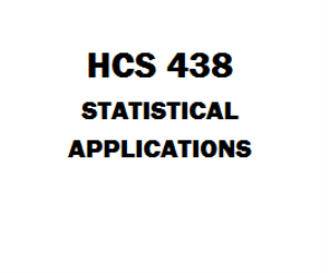 HCS 438 Statistical Applications Week 1 to 5 | eBooks | Education