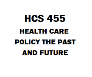 HCS 455 Health Care Policy: The Past and Future | eBooks | Education