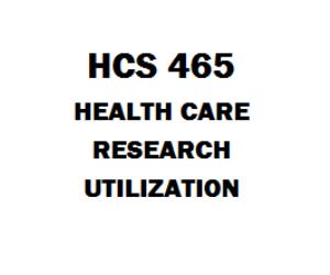 HCS 465 Health Care Research Utilization | eBooks | Education