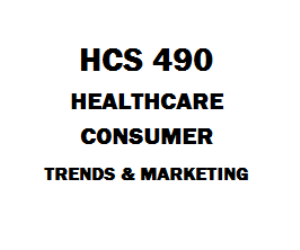 HCS 490 Health Care Consumer, Trends and Marketing | eBooks | Education