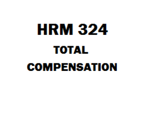 HRM 324 Total Compensation Week 1 to 5 | eBooks | Education