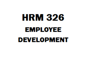 HRM 326 Employee Development Week 1 to 6 | eBooks | Education