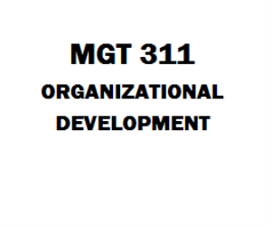MGT 311 Organizational Development Week 1 to 5 | eBooks | Education