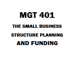 MGT 401 The Small Business Structure Planning and Funding | eBooks | Education